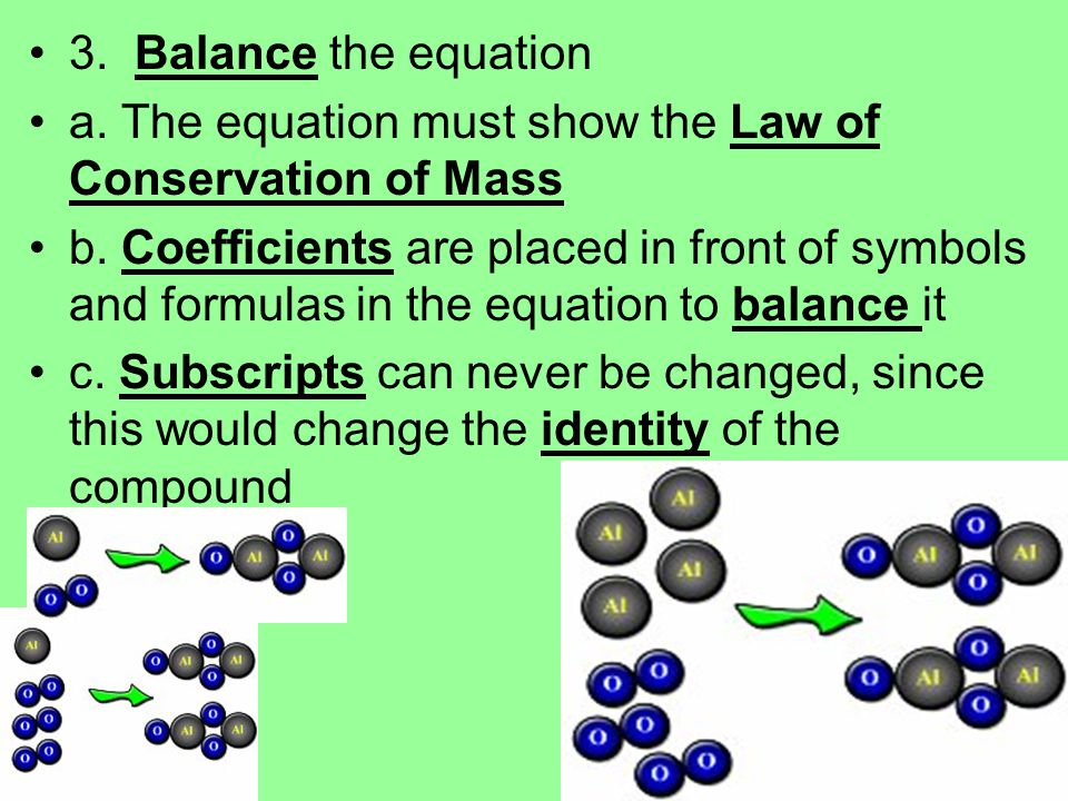 3. Balance the equation a. The equation must show the Law of Conservation of Mass.