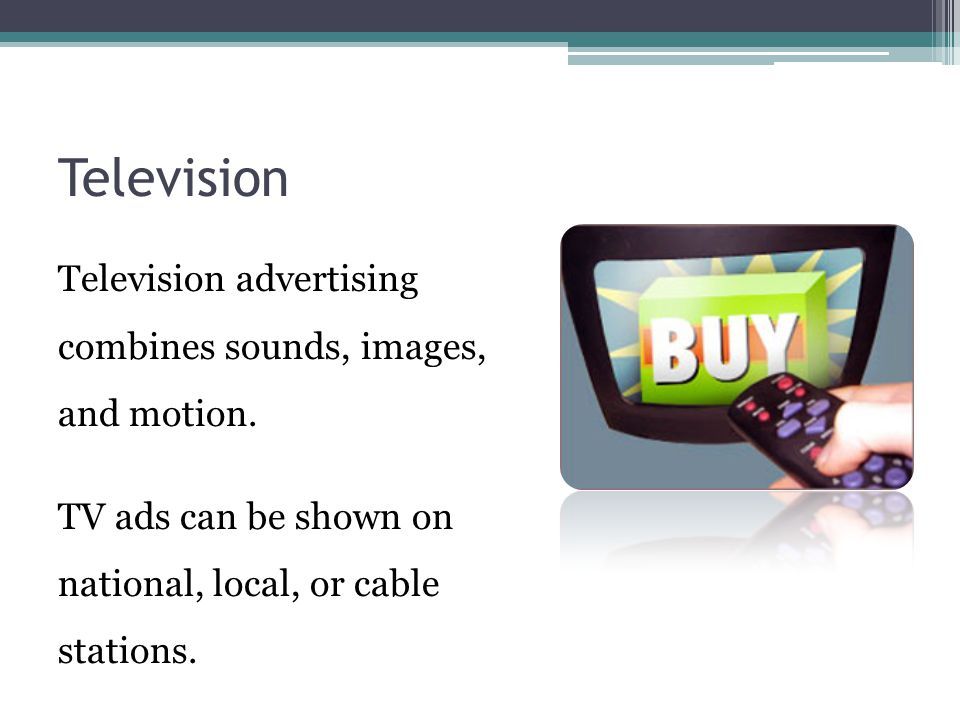 Television Television advertising combines sounds, images, and motion.
