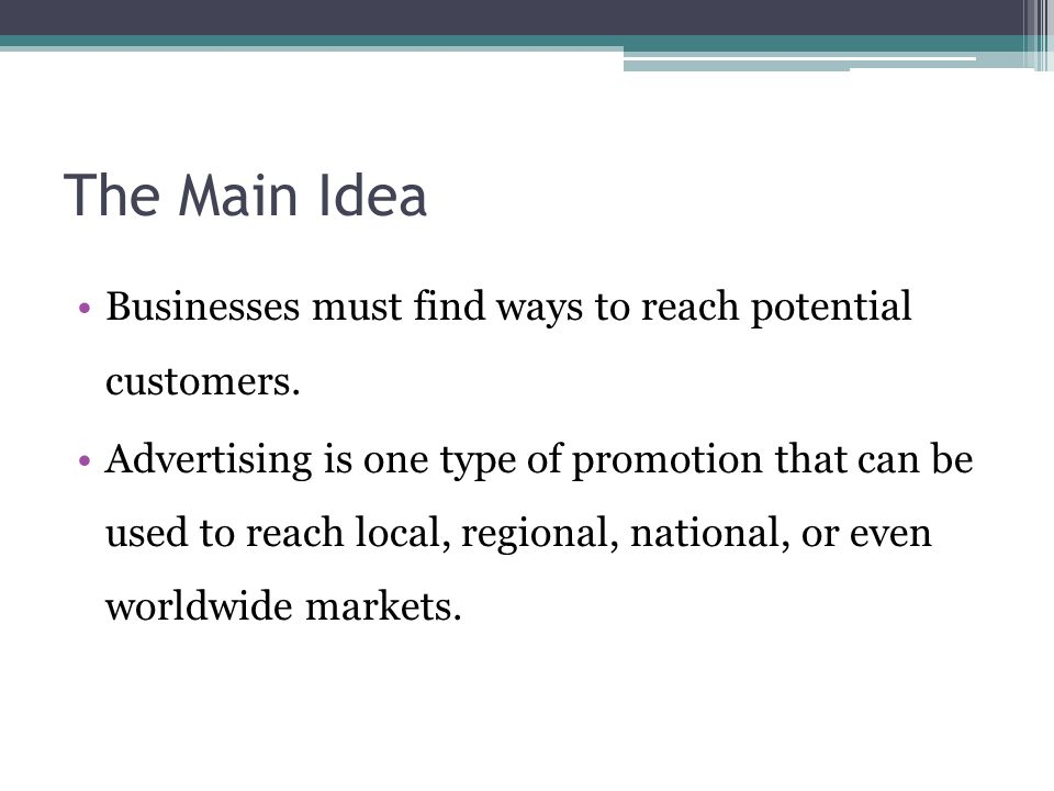 The Main Idea Businesses must find ways to reach potential customers.