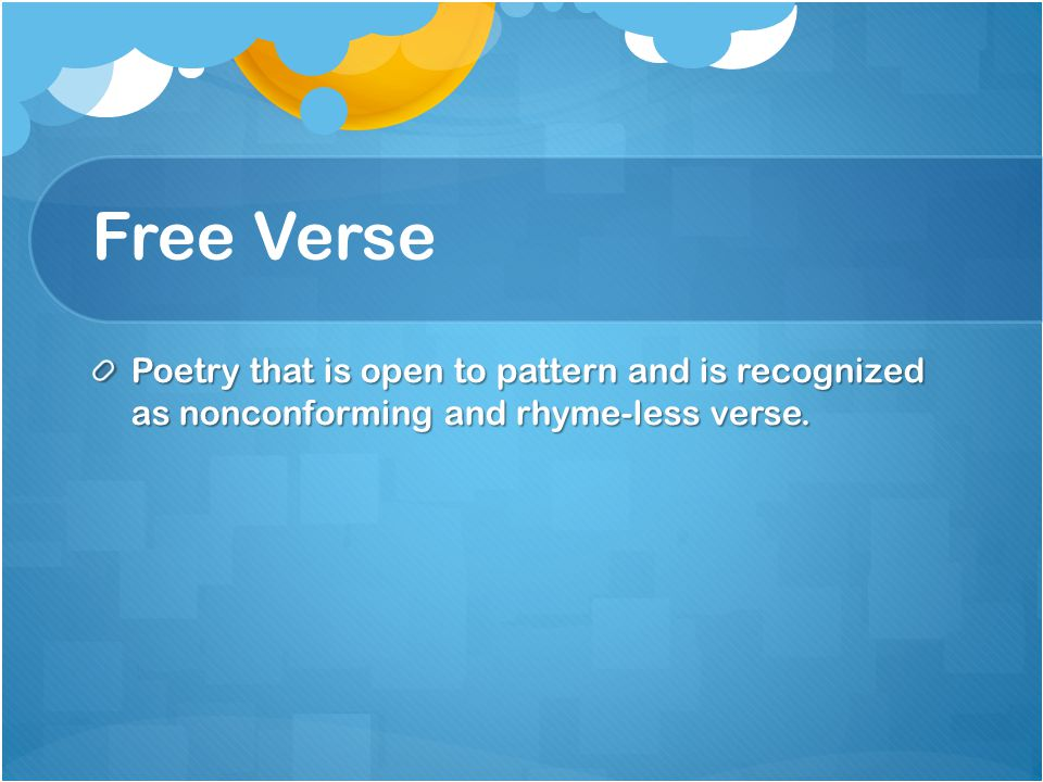 Free Verse Poetry that is open to pattern and is recognized as nonconforming and rhyme-less verse.