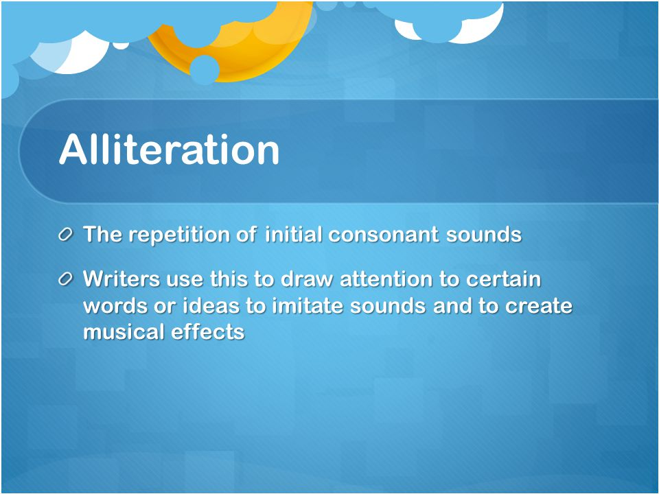 Alliteration The repetition of initial consonant sounds
