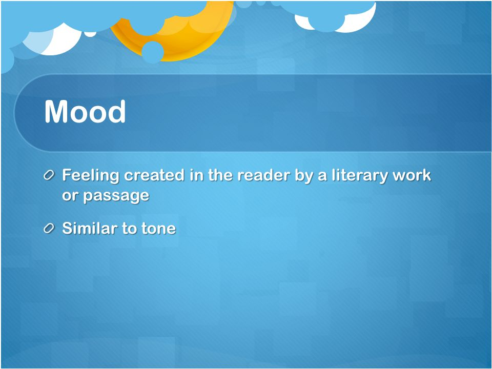 Mood Feeling created in the reader by a literary work or passage