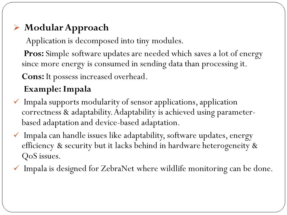 Modular Approach Application is decomposed into tiny modules.