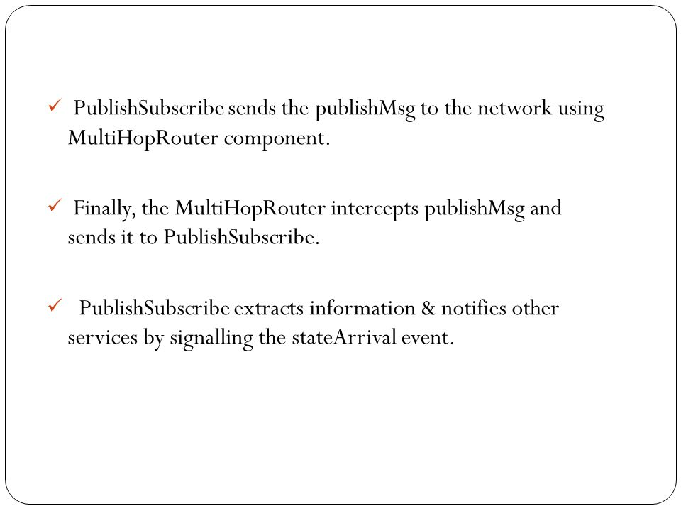PublishSubscribe sends the publishMsg to the network using MultiHopRouter component.