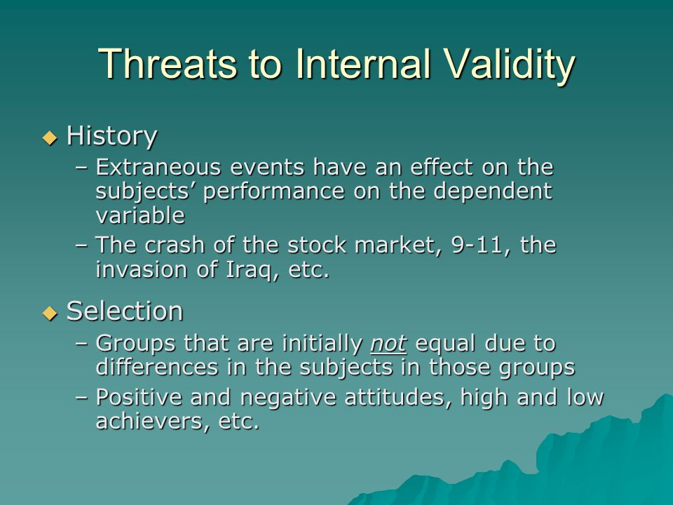 threats to validity in research Then the threat to validity would be when the collection of data is in a peak consumption season external threats to validity impact of pre-testing : most often researchers conduct pre-tests or pilot tests to determine efficacy of the measuring instrument.