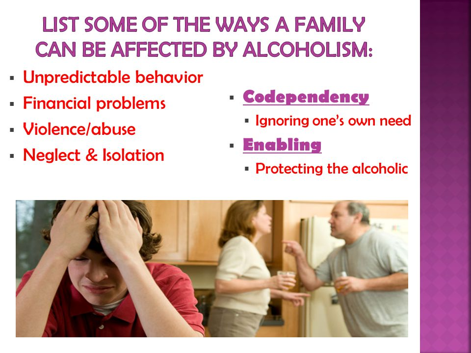 List some of the ways a family can be affected by alcoholism: