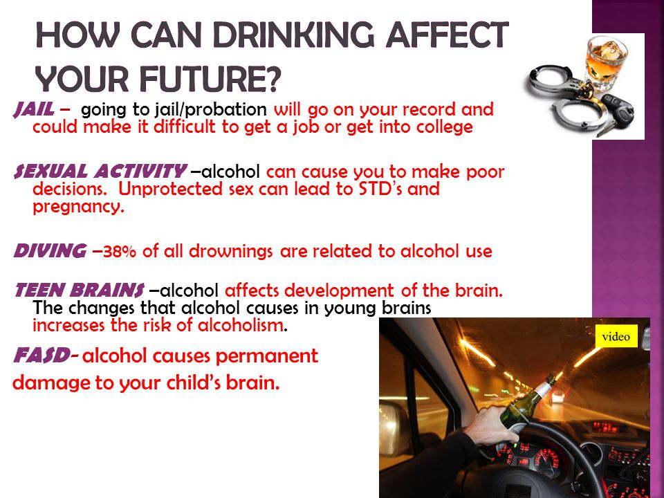 How can drinking affect your future