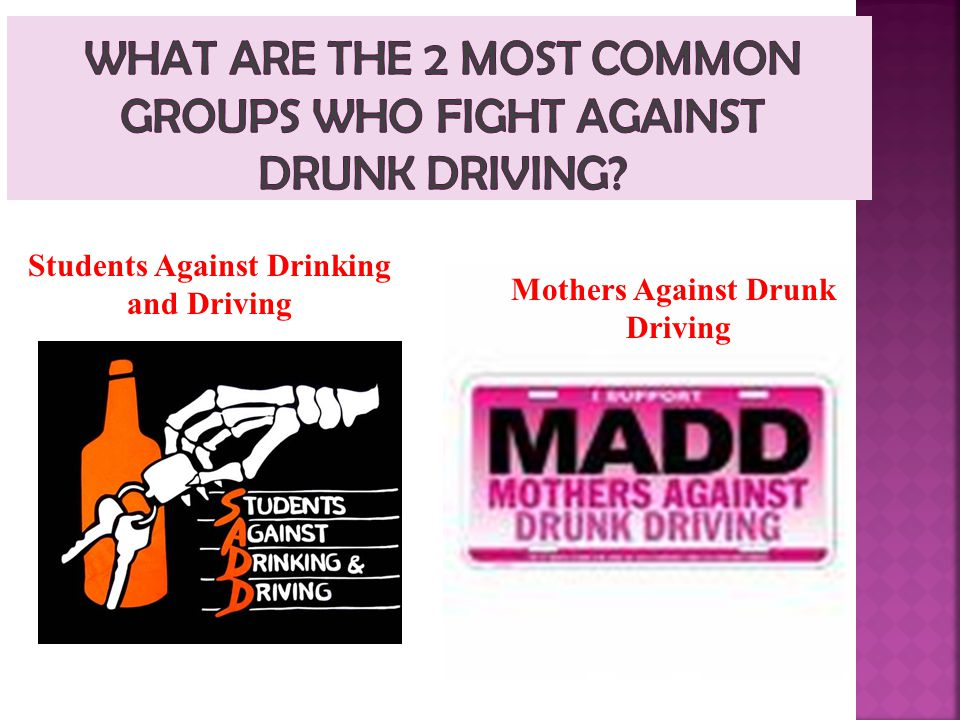 What are the 2 most common groups who fight against drunk driving