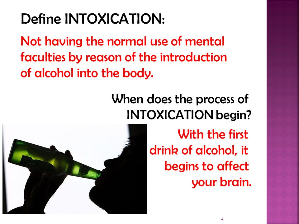 Define INTOXICATION: Not having the normal use of mental faculties by reason of the introduction of alcohol into the body.