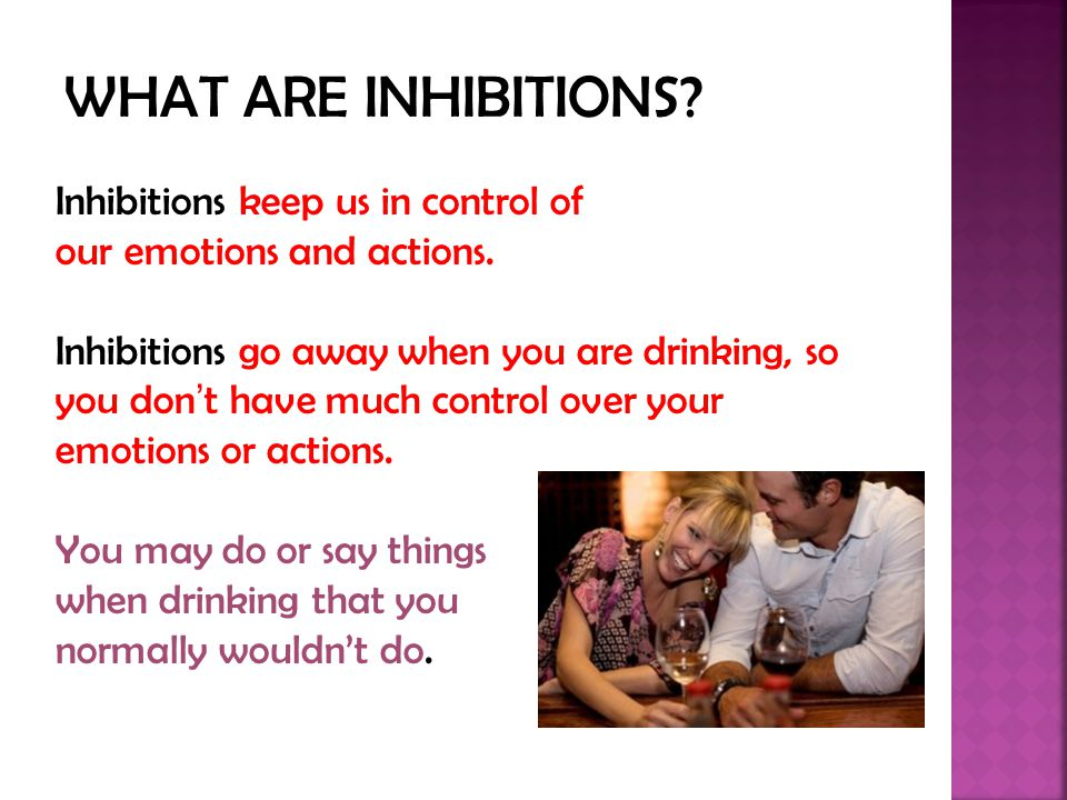 WHAT ARE INHIBITIONS Inhibitions keep us in control of