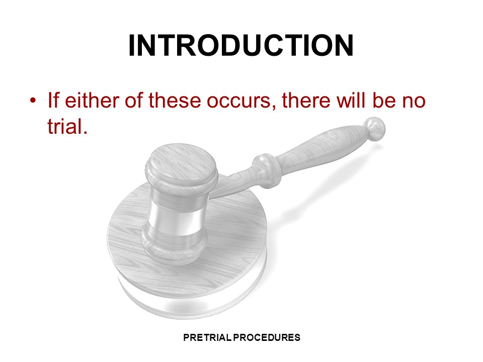 INTRODUCTION If either of these occurs, there will be no trial.
