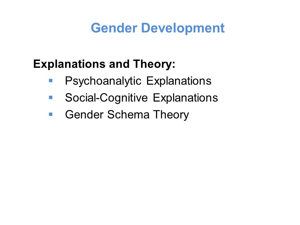 Gender Development Explanations and Theory: