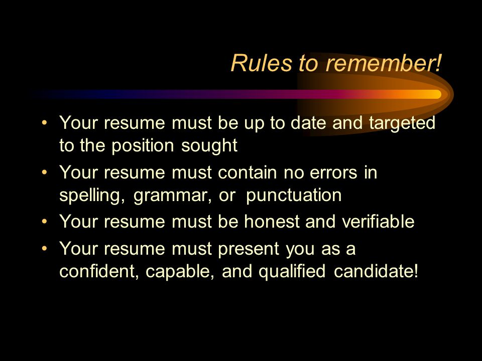 Rules to remember! Your resume must be up to date and targeted to the position sought.