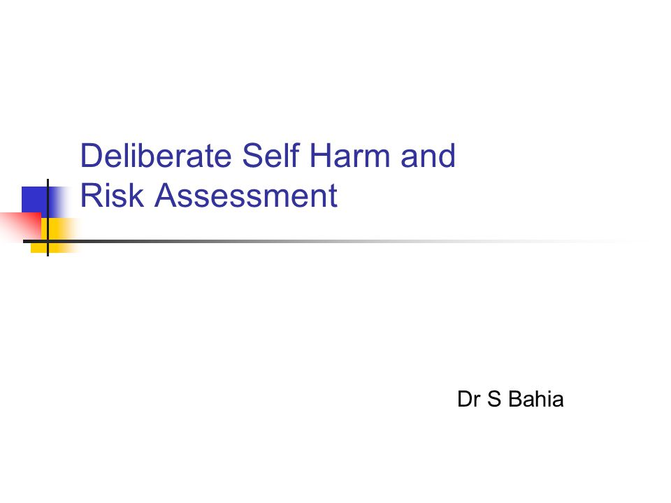 Deliberate Self Harm and Risk Assessment