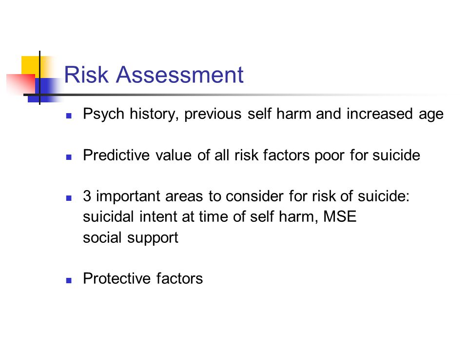 Risk Assessment Psych history, previous self harm and increased age