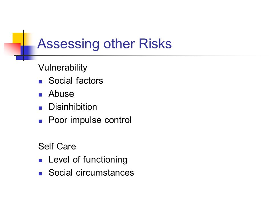 Assessing other Risks Vulnerability Social factors Abuse Disinhibition
