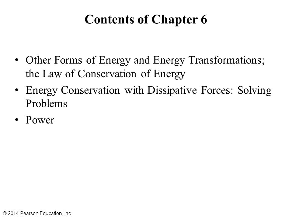 Contents of Chapter 6 Other Forms of Energy and Energy Transformations; the Law of Conservation of Energy.