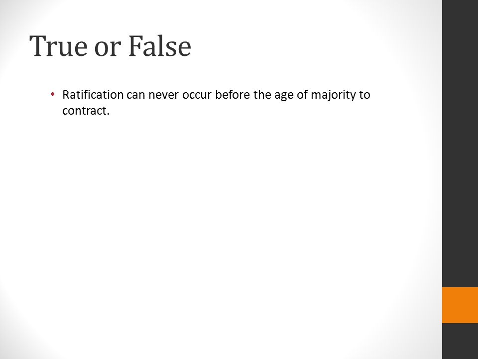 True or False Ratification can never occur before the age of majority to contract.