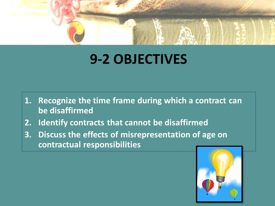 9-2 Objectives Recognize the time frame during which a contract can be disaffirmed. Identify contracts that cannot be disaffirmed.