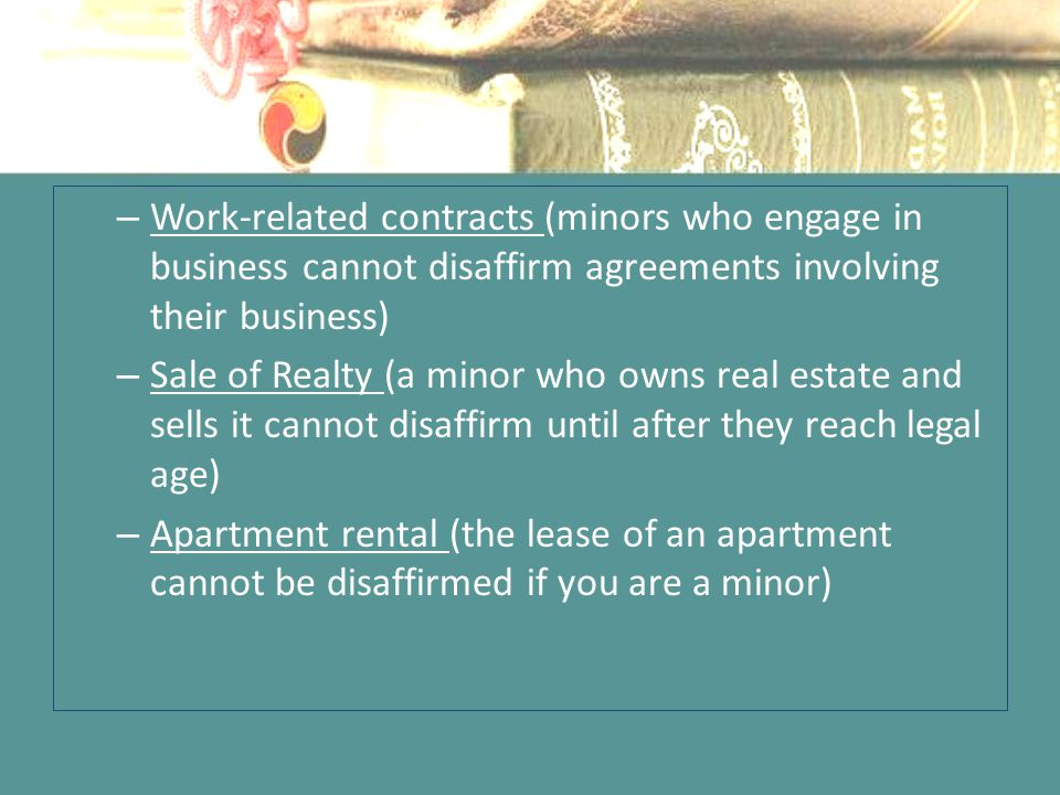 Work-related contracts (minors who engage in business cannot disaffirm agreements involving their business)