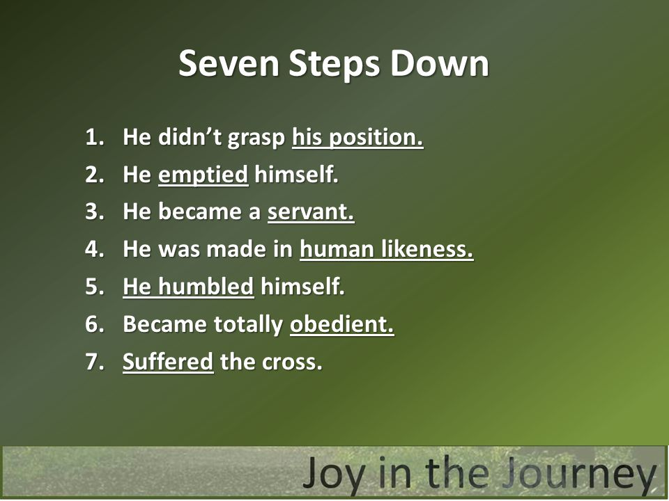 Seven Steps Down He didn't grasp his position. He emptied himself.