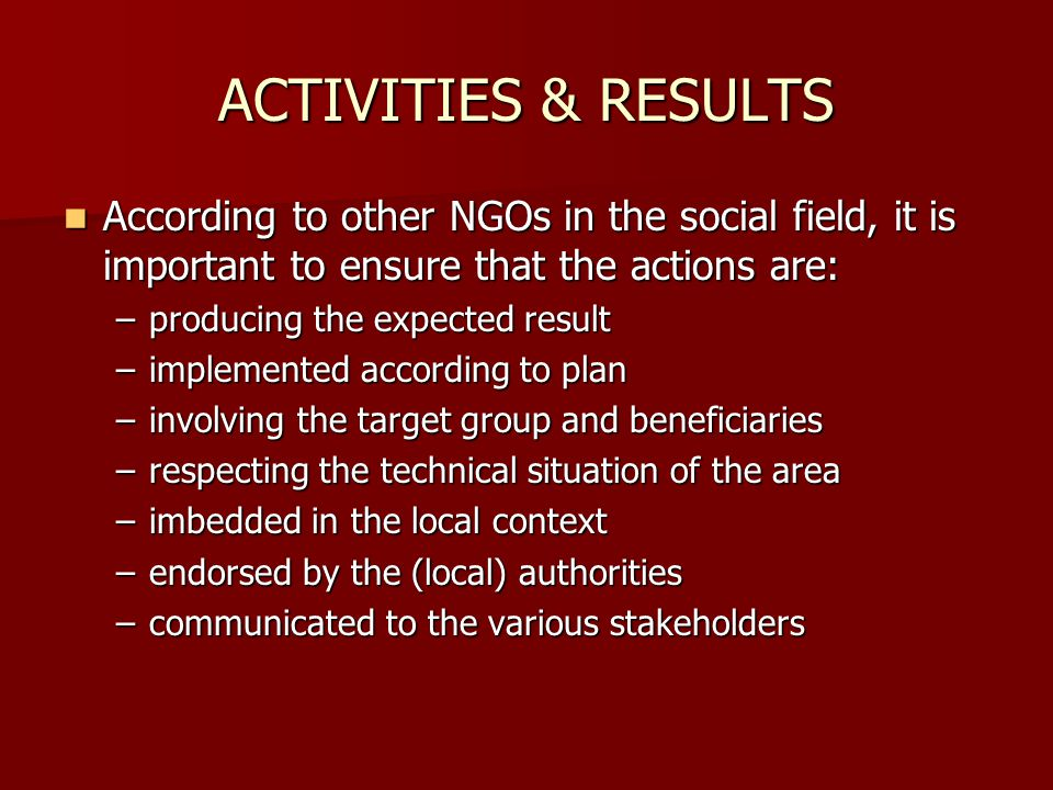 ACTIVITIES & RESULTS According to other NGOs in the social field, it is important to ensure that the actions are: