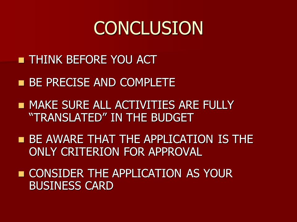 CONCLUSION THINK BEFORE YOU ACT BE PRECISE AND COMPLETE