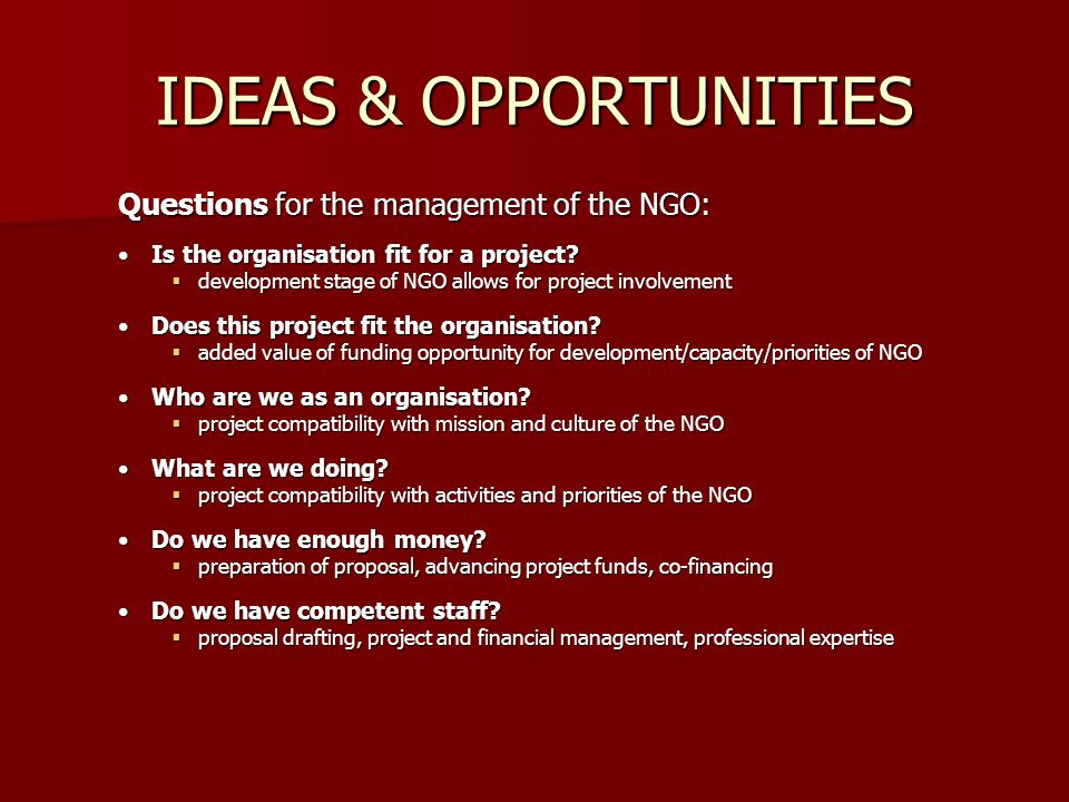 IDEAS & OPPORTUNITIES Questions for the management of the NGO: