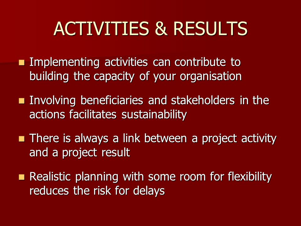 ACTIVITIES & RESULTS Implementing activities can contribute to building the capacity of your organisation.