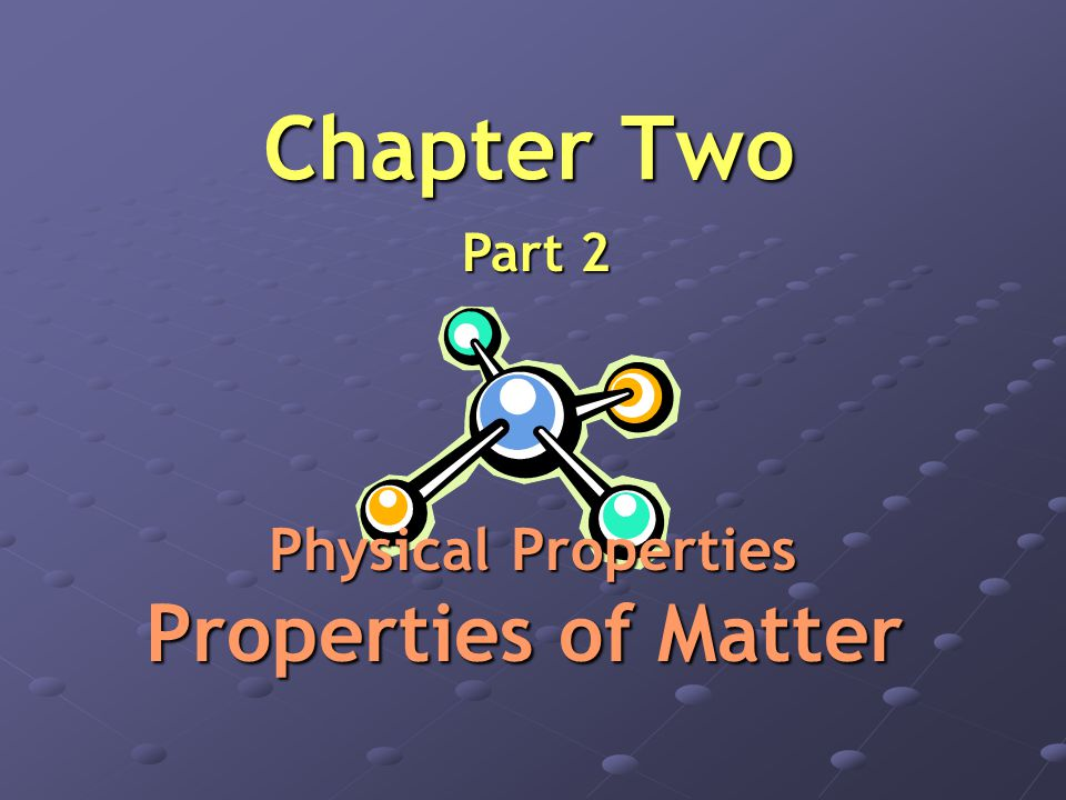 Chapter Two Part 2 Physical Properties Properties of Matter