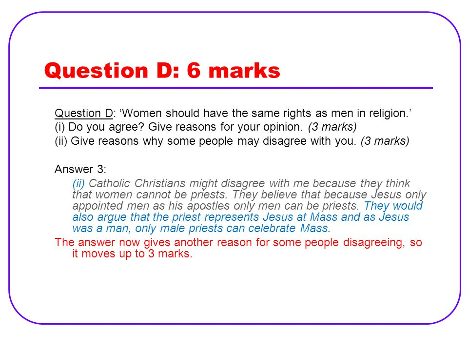 Question D: 6 marks Question D: 'Women should have the same rights as men in religion.' (i) Do you agree Give reasons for your opinion. (3 marks)