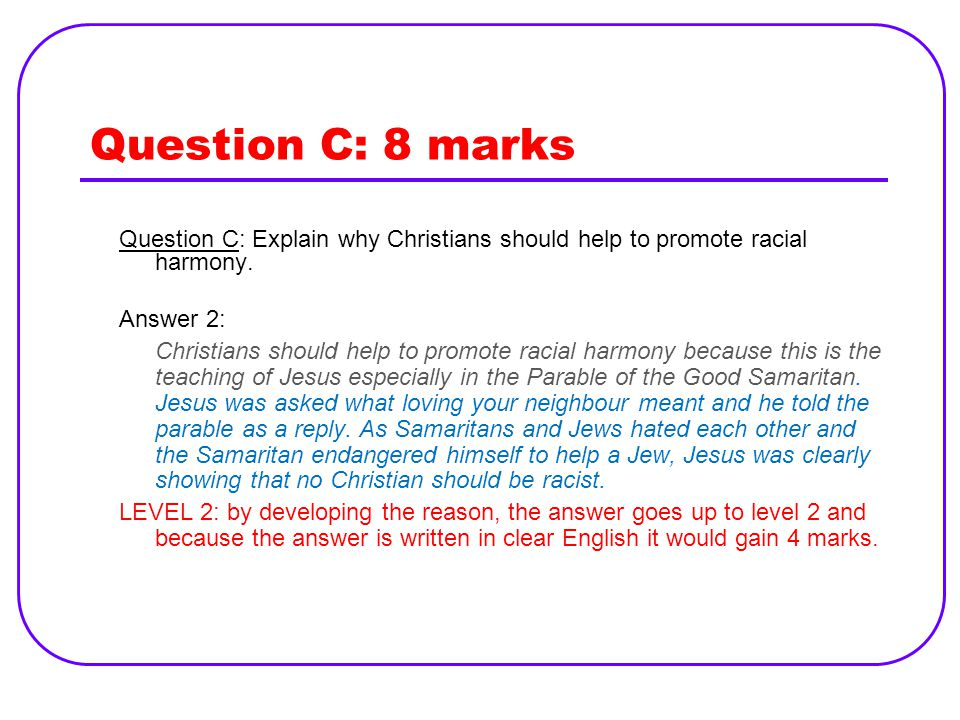 Question C: 8 marks Question C: Explain why Christians should help to promote racial harmony. Answer 2: