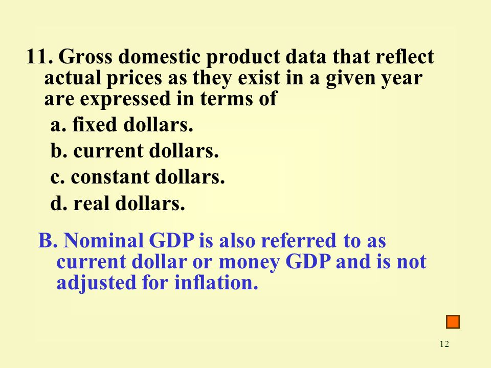 11. Gross domestic product data that reflect actual prices as they exist in a given year are expressed in terms of