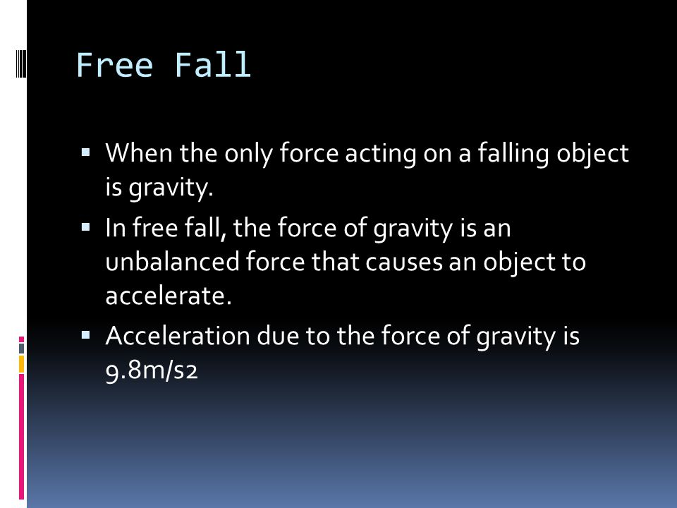 Free Fall When the only force acting on a falling object is gravity.