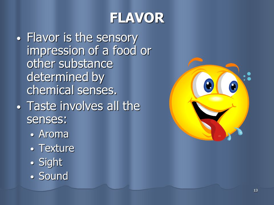 FLAVOR Flavor is the sensory impression of a food or other substance determined by chemical senses.