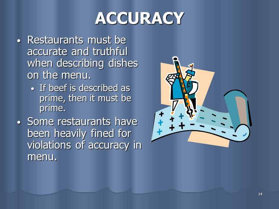 ACCURACY Restaurants must be accurate and truthful when describing dishes on the menu. If beef is described as prime, then it must be prime.