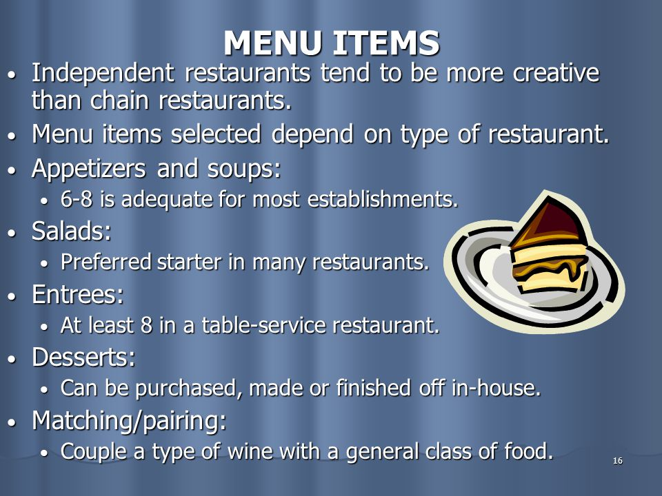 MENU ITEMS Independent restaurants tend to be more creative than chain restaurants. Menu items selected depend on type of restaurant.