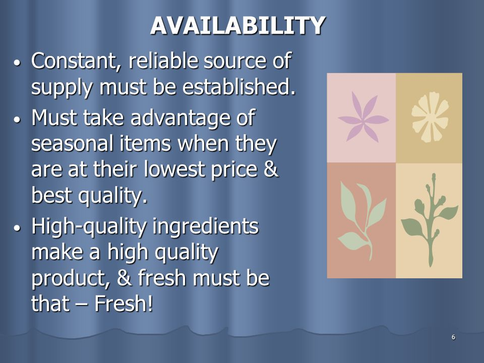 AVAILABILITY Constant, reliable source of supply must be established.