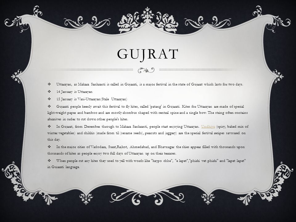 gujrat Uttarayan, as Makara Sankranti is called in Gujarati, is a major festival in the state of Gujarat which lasts for two days.