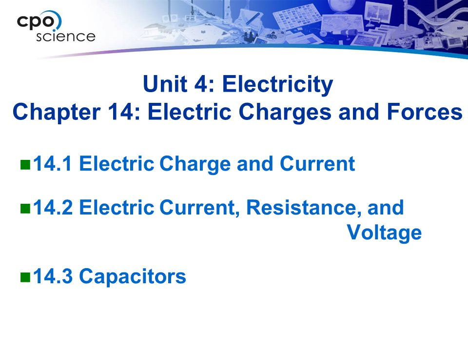 Unit 4: Electricity Chapter 14: Electric Charges and Forces