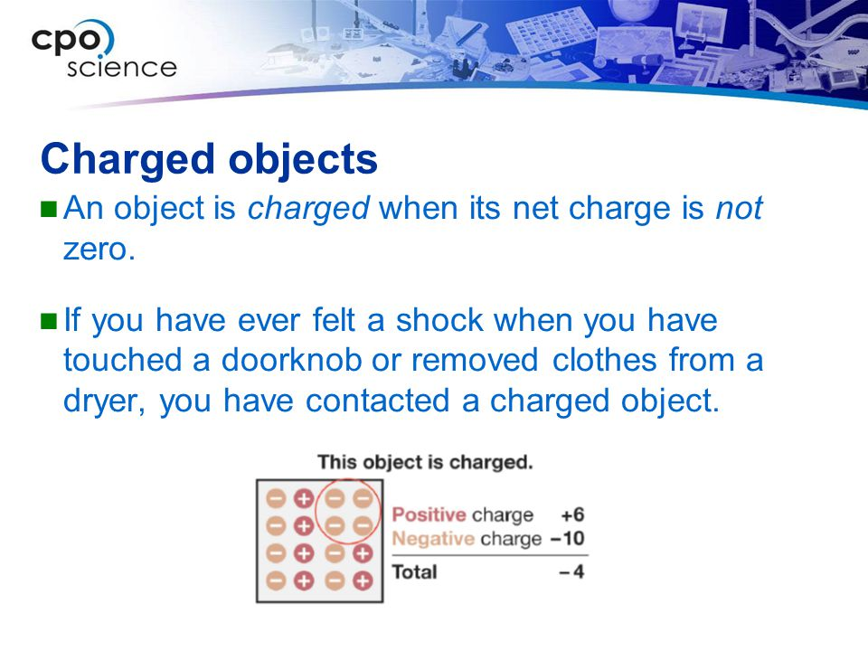 Charged objects An object is charged when its net charge is not zero.