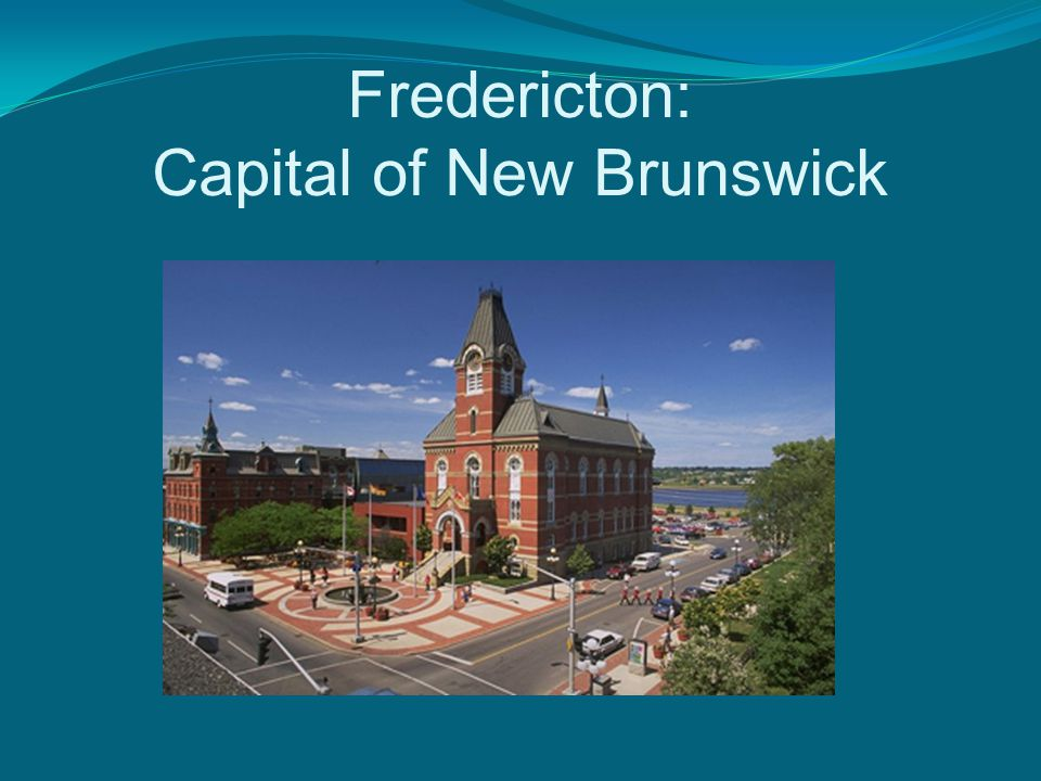 Fredericton: Capital of New Brunswick