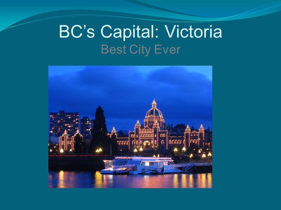 BC's Capital: Victoria Best City Ever