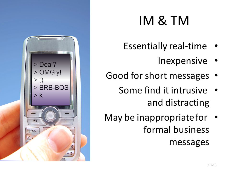 IM & TM Essentially real-time Inexpensive Good for short messages