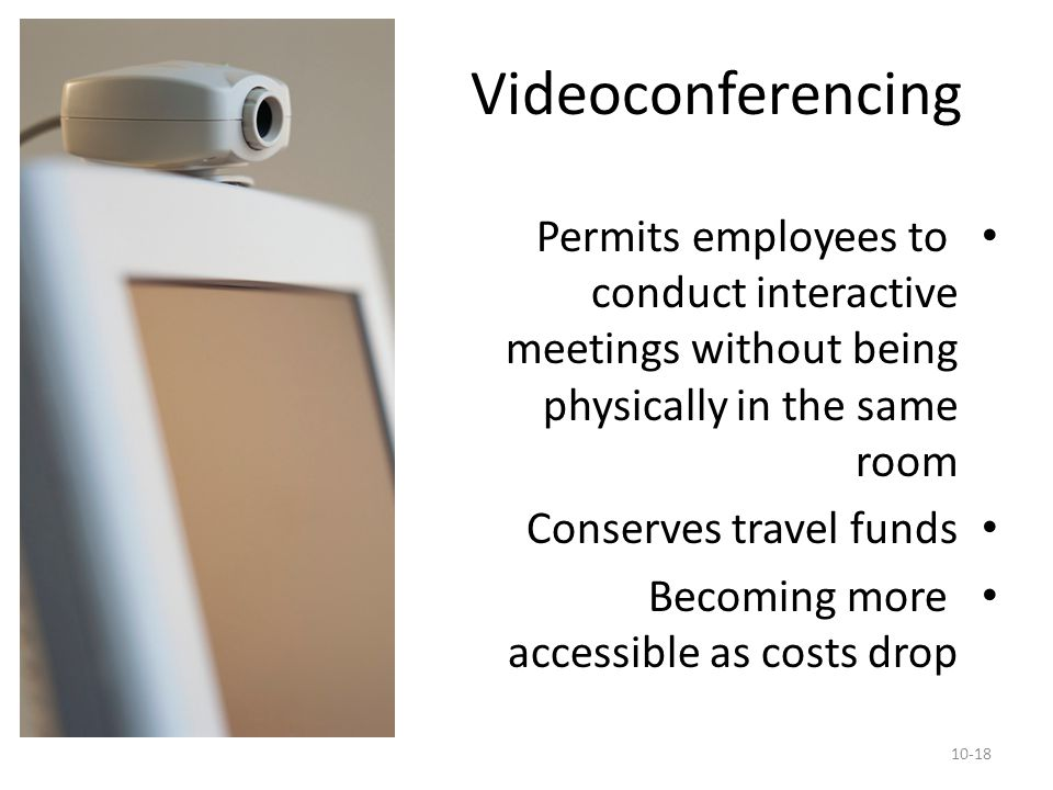 Videoconferencing Permits employees to conduct interactive meetings without being physically in the same room.