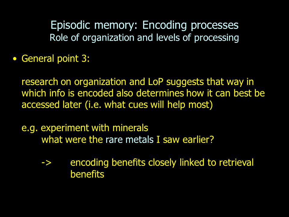 Episodic memory: Encoding processes Role of organization and levels of processing