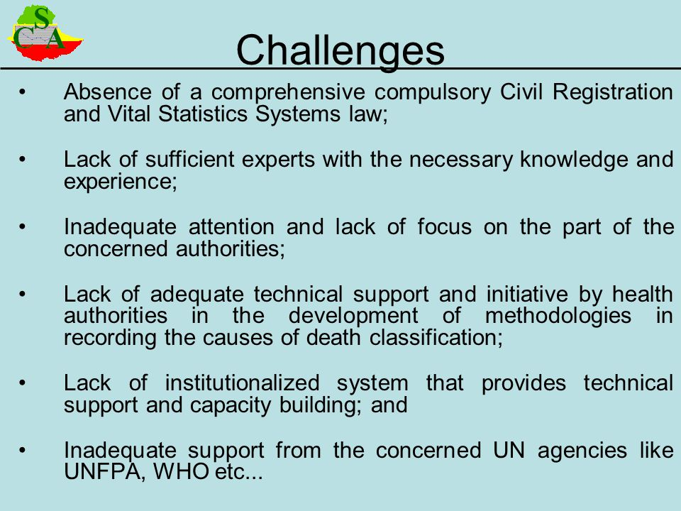 Challenges Absence of a comprehensive compulsory Civil Registration and Vital Statistics Systems law;