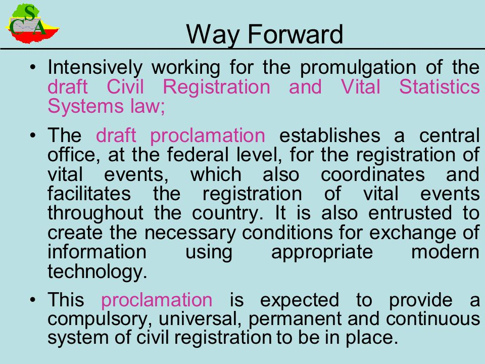 Way Forward Intensively working for the promulgation of the draft Civil Registration and Vital Statistics Systems law;