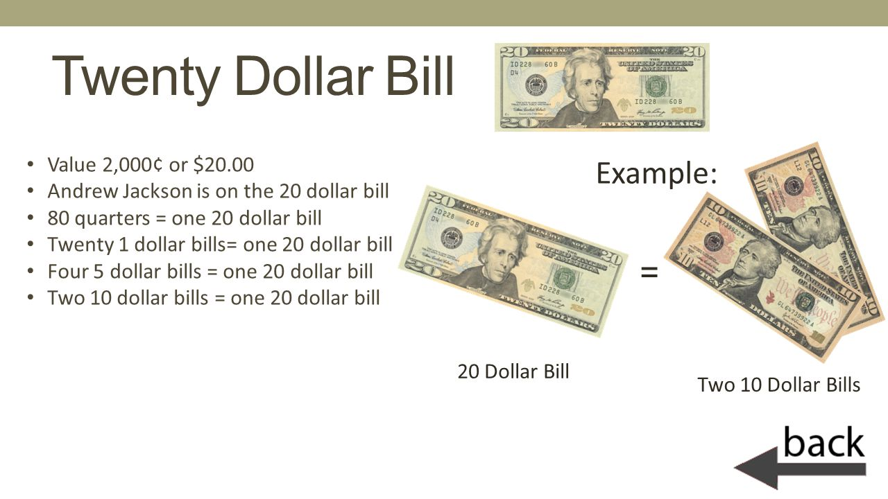 Twenty Dollar Bill Example: = Value 2,000¢ or $20.00