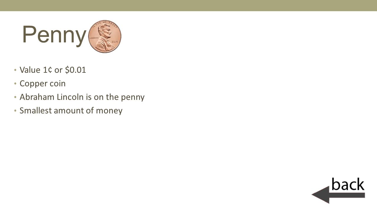 Penny Value 1¢ or $0.01 Copper coin Abraham Lincoln is on the penny